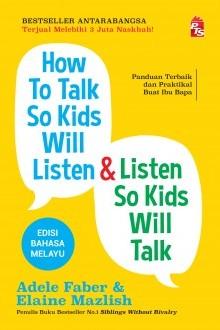 How To Talk So Kids Will Listen & Listen So Kids Will Talk - Edisi Bahasa Melayu
