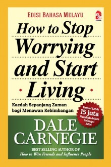 How to Stop Worrying and Start Living (Edisi Bahasa Melayu)