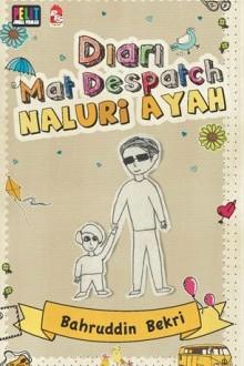 Diari Mat Despatch: Naluri Ayah